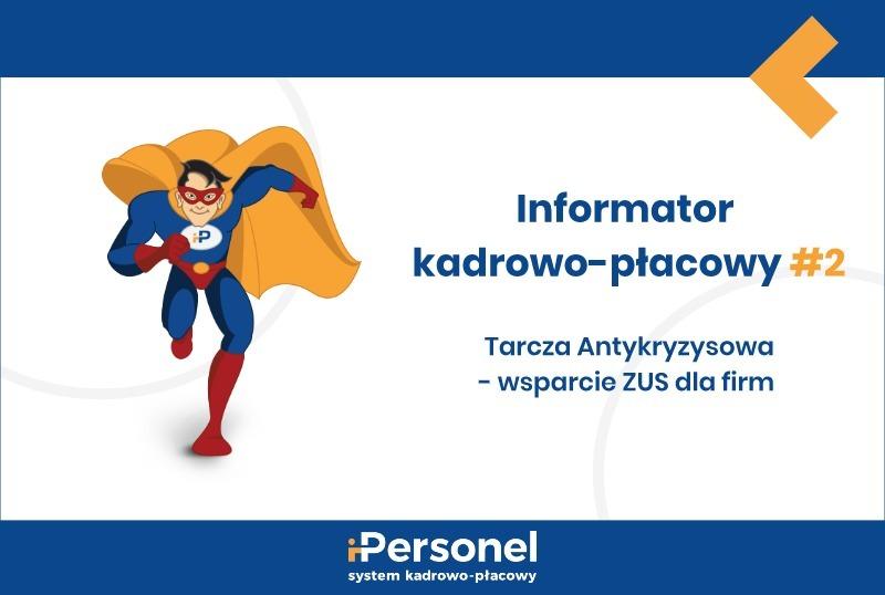 Informator kadrowo-płacowy #2: Tarcza Antykryzysowa – wsparcie ZUS dla firm
